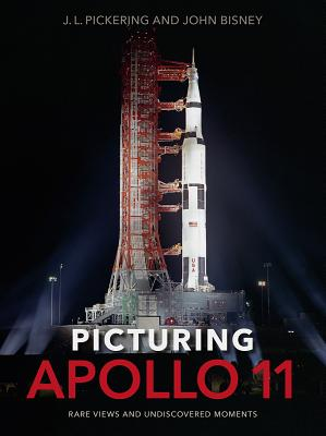 Picturing Apollo 11: Rare Views and Undiscovered Moments - Pickering, J L, and Bisney, John