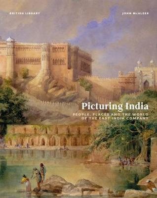 Picturing India: People, Places and the World of the East India Company - McAleer, John