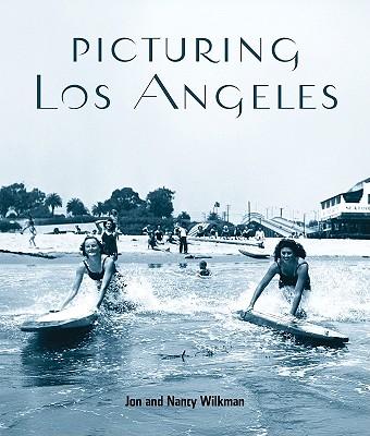 Picturing Los Angeles - Wilkman, Jon, and Wilkman, Nancy