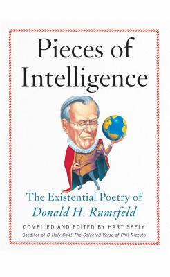 Pieces of Intelligence: The Existential Poetry of Donald H. Rumsfeld - Seely, Hart, Mr. (Editor)