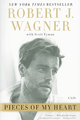 Pieces of My Heart: A Life - Wagner, Robert J, and Eyman, Scott