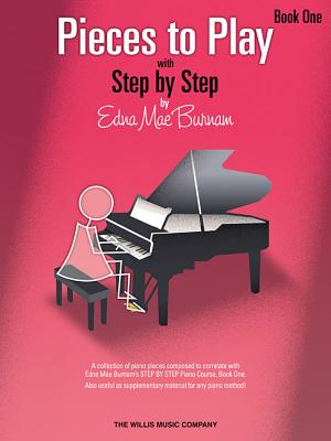 Pieces to Play - Book 1: Piano Solos Composed to Correlate Exactly with Edna Mae Burnam's Step by Step - Burnam, Edna Mae (Composer)