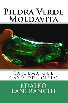 Piedra Verde Moldavita: La Gema Que Cayo del Cielo - Lanfranchi, Edalfo