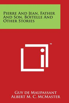 Pierre and Jean, Father and Son, Boitelle and Other Stories - Maupassant, Guy De, and McMaster, Albert M C (Translated by)