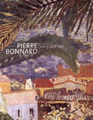 Pierre Bonnard: Early and Late - Turner, Elizabeth Hutton
