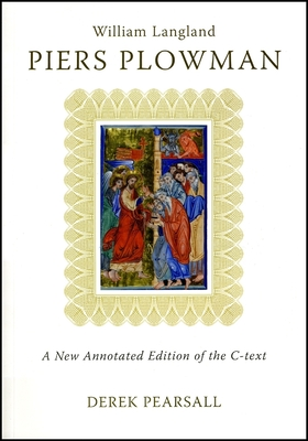 Piers Plowman: A New Annotated Edition of the C-Text - Langland, William, Professor, and Pearsall, Derek (Editor)