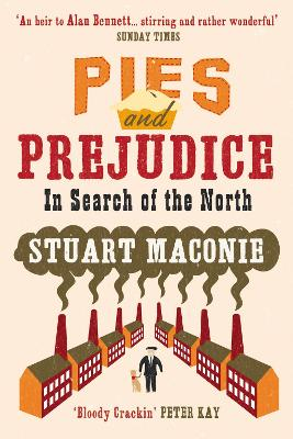 Pies and Prejudice: In Search of the North - Maconie, Stuart