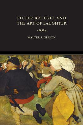 Pieter Bruegel and the Art of Laughter - Gibson, Walter S