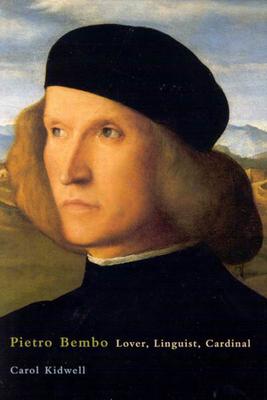 Pietro Bembo: Lover, Linguist, Cardinal - Kidwell, Carol