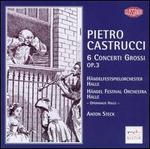 Pietro Castrucci: 6 Concerti Grossi, Op. 3