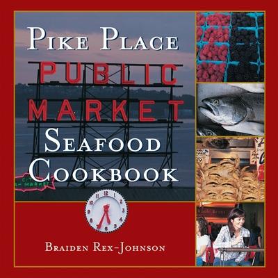 Pike Place Public Market Seafood Cookbook - Rex-Johnson, Braiden