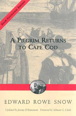 Pilgrim Returns to Cape Cod - Snow, Edward R, and Clark, Admont (Foreword by), and D'Entremont, Jeremy (Revised by)