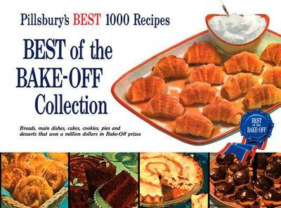 Pillsbury Best of the Bake-Off Collection: Breads, Main Dishes, Cakes, Cookies, Pies and Desserts That Won a Million Dollars in Bake-Off Prizes - Pillsbury Editors