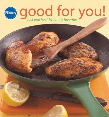 Pillsbury Good for You!: Fast and Healthy Family Favorites - Pillsbury Editors (Editor)