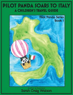 Pilot Panda Soars to Italy: A Children's Travel Guide - Watson, Sarah Craig