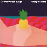 Pineapple Pizza - Death by Unga Bunga