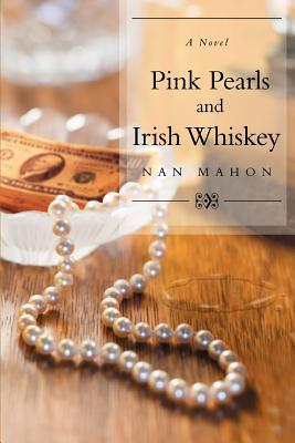 Pink Pearls and Irish Whiskey - Mahon, Nan
