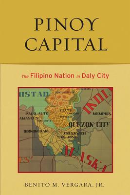 Pinoy Capital: The Filipino Nation in Daly City - Vergara, Benito