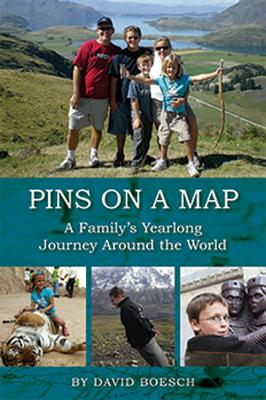 Pins on a Map: A Family's Yearlong Journey Around the World - Boesch, David