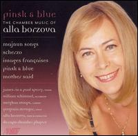 Pinsk & Blue: The Chamber Music of Alla Borzova - Alla Borzova (piano); André Emelianoff (cello); Bill Ruyle (cimbalom); Bill Ruyle (percussion); Da Capo Chamber Players;...