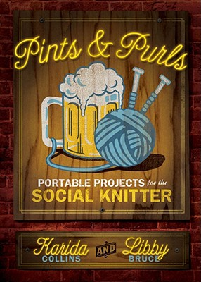 Pints & Purls: Portable Projects for the Social Knitter - Collins, Karida, and Bruce, Libby