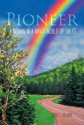 Pioneer: A Woman in a Man's World of Sales - Adelmann, Jeanne C