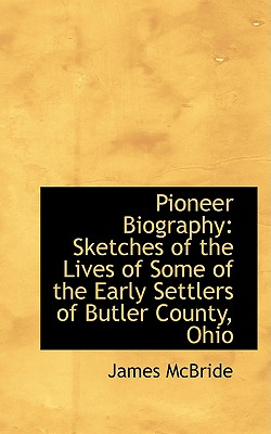 Pioneer Biography: Sketches of the Lives of Some of the Early Settlers of Butler County, Ohio - McBride, James