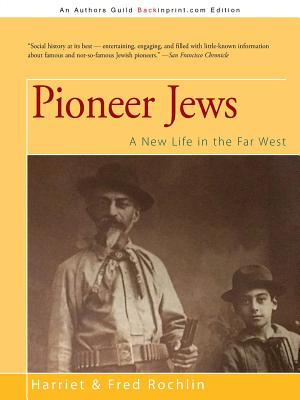 Pioneer Jews: A New Life in the Far West - Rochlin, Harriet & Fred