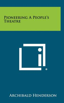 Pioneering a People's Theatre - Henderson, Archibald (Editor)