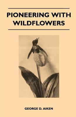 Pioneering with Wildflowers - Aiken, George D