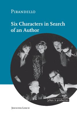 Pirandello: Six Characters in Search of an Author - Lorch, Jennifer