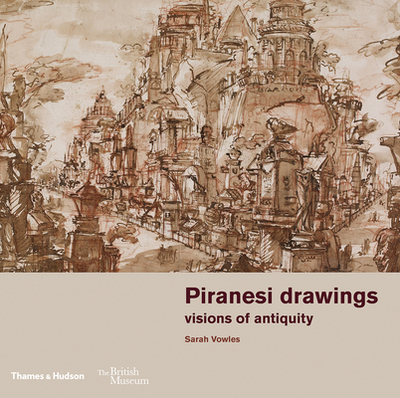 Piranesi drawings: visions of antiquity - Vowles, Sarah, and Chapman, Hugo (Preface by)