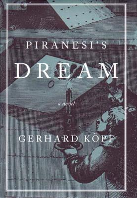 Piranesi's Dream - Kopf, Gerhard, and Willson, Leslie (Translated by)