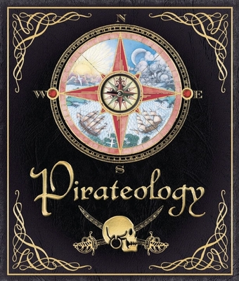 Pirateology: The Pirate Hunter's Companion - Lubber, William, Captain, and Steer, Dugald (Editor)
