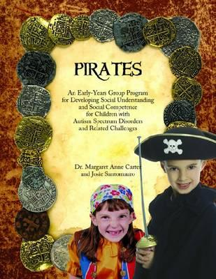 Pirates: An Early-Years Group Program for Developing Social Understaindg and Social Compentence for Children with Autism Spectrum Disorders and Related Challenges - Carter, Margaret Anne, and Santomauro, Josie