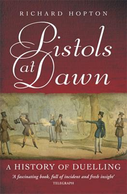 Pistols At Dawn: A history of duelling - Hopton, Richard