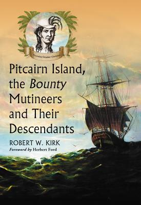 Pitcairn Island, the Bounty Mutineers and Their Descendants: A History - Kirk, Robert W