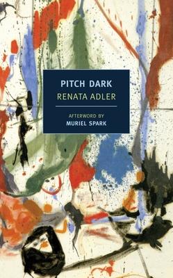 Pitch Dark - Adler, Renata, and Spark, Muriel (Afterword by)