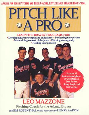 Pitch Like a Pro: A Guide for Young Pitchers and Their Coaches, Little League Through High School - Mazzone, Leo, and Rosenthal, Jim