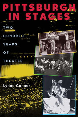 Pittsburgh in Stages: Two Hundred Years of Theater - Conner, Lynne
