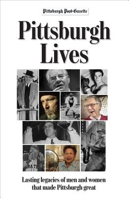 Pittsburgh Lives: Men & Women Who Shaped Our City - Shribman, David M (Editor), and Kane, Angelika (Editor)