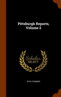 Pittsburgh Reports, Volume 2 - Crumrine, Boyd