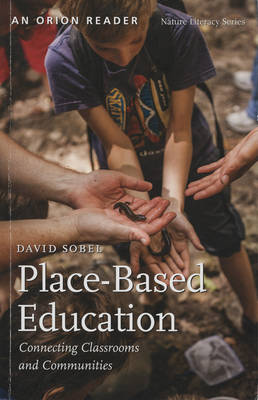 Place-Based Education: Connecting Classrooms and Communities - Sobel, David