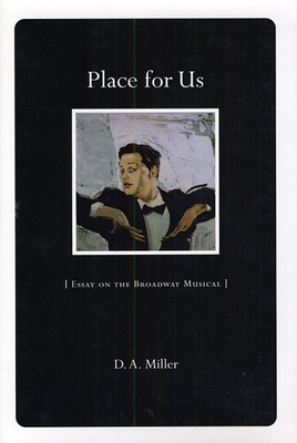 Place for Us: Essay on the Broadway Musical - Miller, D A
