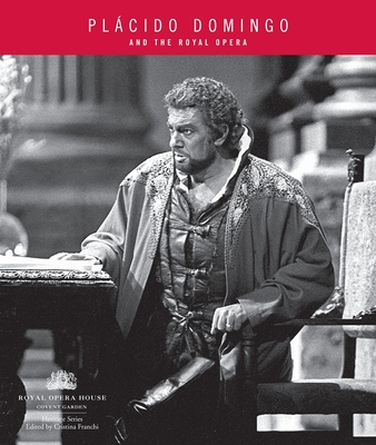 Placido Domingo: And the Royal Opera - Franchi, Cristina (Editor)