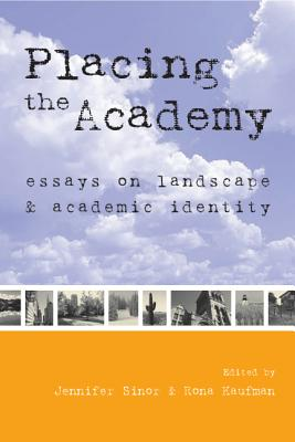 Placing the Academy: Essays on Landscape, Work, and Identity - Sinor, Jennifer (Editor)