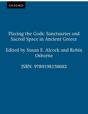 Placing the Gods: Sanctuaries and Sacred Space in Ancient Greece - Alcock, Susan E (Editor), and Osborne, Robin (Editor)