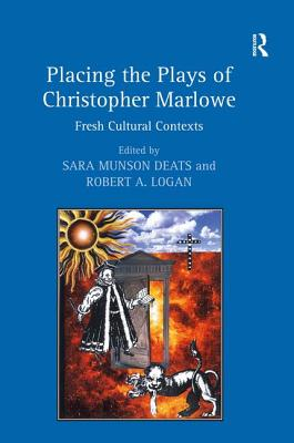Placing the Plays of Christopher Marlowe: Fresh Cultural Contexts - Deats, Sara Munson
