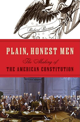 Plain, Honest Men: The Making of the American Constitution - Beeman, Richard R
