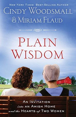 Plain Wisdom: An Invitation Into an Amish Home and the Hearts of Two Women - Woodsmall, Cindy, and Flaud, Miriam